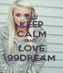 KEEP CALM AND LOVE 99DREAM - Personalised Poster A4 size