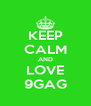 KEEP CALM AND LOVE 9GAG - Personalised Poster A4 size