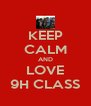 KEEP CALM AND LOVE 9H CLASS - Personalised Poster A4 size
