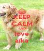 KEEP CALM AND love aïka - Personalised Poster A4 size