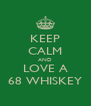 KEEP CALM AND LOVE A 68 WHISKEY - Personalised Poster A4 size
