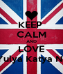 KEEP  CALM AND LOVE a Al'mira Dariya Dzhamilya Amina Yulya Katya Nazerke Mariyam Dana Aliya Akzhan - Personalised Poster A4 size