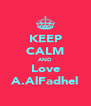 KEEP CALM AND Love A.AlFadhel - Personalised Poster A4 size