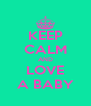 KEEP CALM AND LOVE A BABY - Personalised Poster A4 size