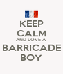 KEEP CALM AND LOVE A BARRICADE BOY - Personalised Poster A4 size