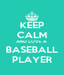 KEEP CALM AND LOVE A BASEBALL PLAYER - Personalised Poster A4 size