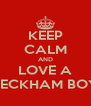 KEEP CALM AND LOVE A BECKHAM BOY - Personalised Poster A4 size