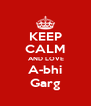 KEEP CALM  AND LOVE A-bhi Garg - Personalised Poster A4 size