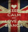 KEEP CALM AND LOVE A  BIANCA - Personalised Poster A4 size