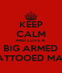 KEEP CALM AND LOVE A  BIG ARMED TATTOOED MAN - Personalised Poster A4 size