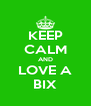 KEEP CALM AND LOVE A BIX - Personalised Poster A4 size