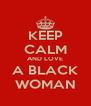 KEEP CALM AND LOVE A BLACK WOMAN - Personalised Poster A4 size