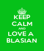 KEEP CALM AND LOVE A  BLASIAN - Personalised Poster A4 size