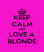KEEP CALM AND LOVE A BLONDE - Personalised Poster A4 size