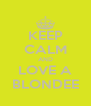 KEEP CALM AND LOVE A BLONDEE - Personalised Poster A4 size