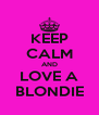KEEP CALM AND LOVE A BLONDIE - Personalised Poster A4 size