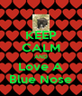 KEEP CALM AND Love A Blue Nose - Personalised Poster A4 size