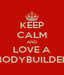 KEEP CALM AND LOVE A BODYBUILDER - Personalised Poster A4 size