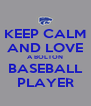 KEEP CALM AND LOVE A BOLTON BASEBALL PLAYER - Personalised Poster A4 size