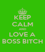 KEEP CALM AND LOVE A BOSS BITCH - Personalised Poster A4 size
