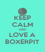 KEEP CALM AND LOVE A BOXERPIT - Personalised Poster A4 size