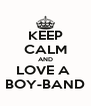KEEP CALM AND LOVE A  BOY-BAND - Personalised Poster A4 size