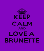 KEEP CALM AND LOVE A BRUNETTE - Personalised Poster A4 size