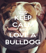 KEEP CALM AND LOVE A BULLDOG - Personalised Poster A4 size