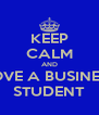 KEEP CALM AND LOVE A BUSINESS STUDENT - Personalised Poster A4 size