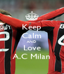 Keep Calm AND Love A.C Milan - Personalised Poster A4 size