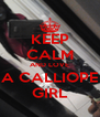 KEEP CALM AND LOVE A CALLIOPE GIRL - Personalised Poster A4 size