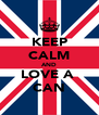 KEEP CALM AND LOVE A  CAN - Personalised Poster A4 size