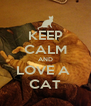 KEEP CALM AND LOVE A  CAT - Personalised Poster A4 size