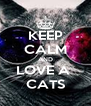 KEEP CALM AND LOVE A  CATS - Personalised Poster A4 size
