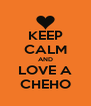 KEEP CALM AND LOVE A CHEHO - Personalised Poster A4 size
