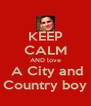 KEEP CALM AND love  A City and Country boy - Personalised Poster A4 size
