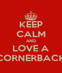 KEEP CALM AND LOVE A CORNERBACK - Personalised Poster A4 size