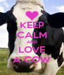 KEEP CALM AND LOVE A COW - Personalised Poster A4 size