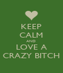 KEEP CALM AND LOVE A CRAZY BITCH - Personalised Poster A4 size