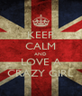 KEEP CALM AND LOVE A CRAZY GIRL - Personalised Poster A4 size