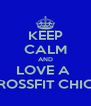 KEEP CALM AND LOVE A  CROSSFIT CHICK - Personalised Poster A4 size