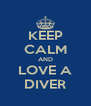 KEEP CALM AND LOVE A DIVER - Personalised Poster A4 size