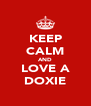 KEEP CALM AND LOVE A DOXIE - Personalised Poster A4 size