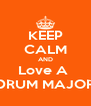 KEEP CALM AND Love A  DRUM MAJOR - Personalised Poster A4 size