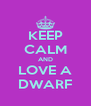 KEEP CALM AND LOVE A DWARF - Personalised Poster A4 size