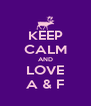 KEEP CALM AND LOVE A & F - Personalised Poster A4 size