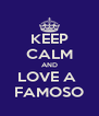 KEEP CALM AND LOVE A  FAMOSO - Personalised Poster A4 size