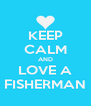 KEEP CALM AND LOVE A FISHERMAN - Personalised Poster A4 size