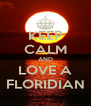 KEEP CALM AND LOVE A FLORIDIAN - Personalised Poster A4 size