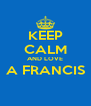 KEEP CALM AND LOVE A FRANCIS  - Personalised Poster A4 size